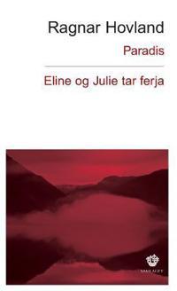 Paradis ; Eline og Julie tar ferja : roman - Ragnar Hovland | Ridgeroadrun.org