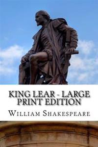 King Lear - Large Print Edition: The Tragedy of King Lear: A Play