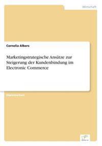 Marketingstrategische Ansatze Zur Steigerung Der Kundenbindung Im Electronic Commerce