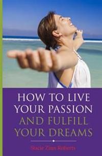 How to Live Your Passion & Fulfill Your Dreams
