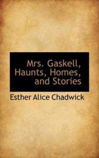 Mrs. Gaskell, Haunts, Homes, and Stories