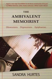 The Ambivalent Memoirist: Obsessions Digressions Epiphanies