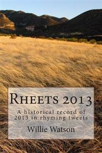 Rheets 2013: A Historical Record of 2013 in Rhyming Tweets