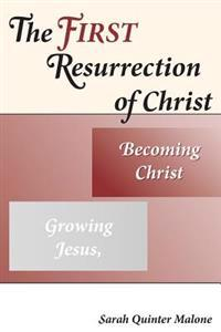 The First Resurrection of Christ: Growing Jesus, Becoming Christ