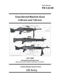 Field Manual FM 3-22.68 Crew-Served Machine Guns 5.56-MM and 7.62-MM July 2006