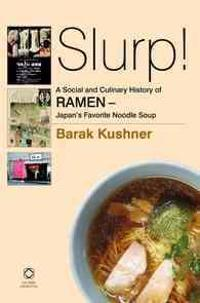 Slurp! a Social and Culinary History of Ramen - Japan's Favorite Noodle Soup