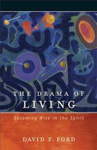 The Drama of Living: Becoming Wise in the Spirit