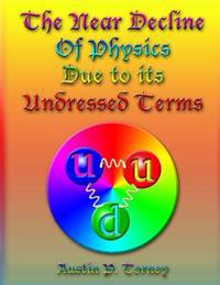 The Near Decline in Physics Due to Its Undressed Terms