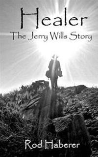 Healer: The Jerry Wills Story