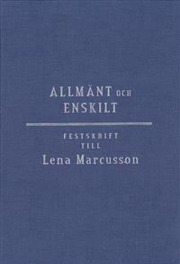 Allmänt och enskilt : offentlig rätt i omvandling : festskrift till Lena Marcusson