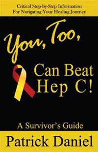 You, Too, Can Beat Hep C!: A Survivor's Guide