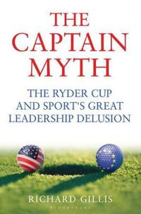 Captain myth - the ryder cup and sports great leadership delusion