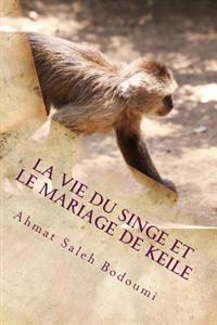 La Vie Du Singe Et Le Mariage de Keile
