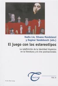 El Juego Con los Estereotipos: La Redefinicion de la Identidad Hispanica en la Literatura y el Cine Postnacionales