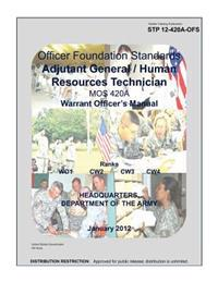 Soldier Training Publication Stp 12-420a-Ofs Officer Foundation Standards Adjutant General / Human Resources Technician Mos 420a Warrent Officers Manu