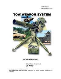 Field Manual FM 3-22.34 (FM 23-34) Tow Weapon System November 2003