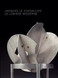 Jacques Le Chevallier: La Lumiere Moderne