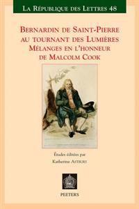 Bernardin de Saint-Pierre Au Tournant Des Lumieres: Melanges En L'Honneur de Malcolm Cook