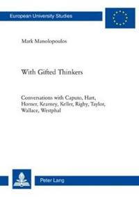 With Gifted Thinkers: Conversations with Caputo, Hart, Horner, Kearney, Keller, Rigby, Taylor, Wallace, Westphal