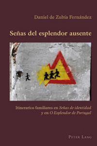 """Señas del Esplendor Ausente: Itinerarios Familiares En """"señas de Identidad"""" y En """"o Esplendor de Portugal"""""""