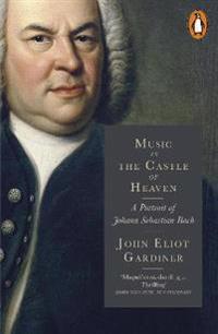 Music in the castle of heaven - a portrait of johann sebastian bach