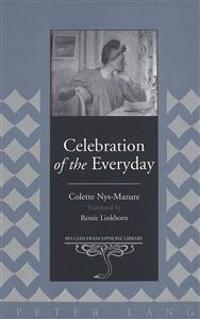 Celebration of the Everyday: Translated by Renée Linkhorn- This Book Is Not Available for Sale in France