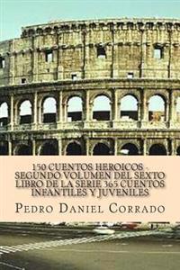 150 Cuentos Heroicos - Segundo Volumen: 365 Cuentos Infantiles y Juveniles