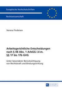 Arbeitsgerichtliche Entscheidungen Nach § 48 Abs. 1 Arbgg I.V.M. §§ 17 Bis 17b Gvg: Unter Besonderer Beruecksichtigung Von Rechtskraft Und Bindungswir