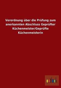 Verordnung Uber Die Prufung Zum Anerkannten Abschluss Geprufter Kuchenmeister/Geprufte Kuchenmeisterin