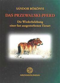 Das Przewalski-Pferd Oder das Mongloische Wildpferd: Die Wiederbelebung Einer Fast Ausgestorbenen Tierart