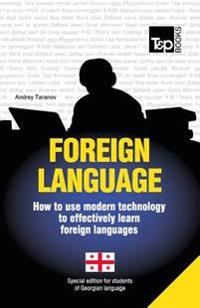 Foreign Language - How to Use Modern Technology to Effectively Learn Foreign Languages: Special Edition - Georgian