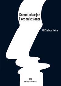 Kommunikasjon i organisasjoner - Alf Steinar Sætre | Ridgeroadrun.org