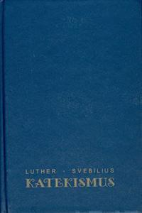 Martti Lutherin vähäkatekismus ja piispa Olaus Svebiliuksen selitys