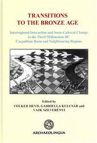 Transitions to the Bronze Age. Interregional Interaction and Socio-Cultural Change in the Third Millennium BC Carpathian Basin and Neighbouring Region