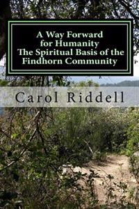 A Way Forward for Humanity: The Spiritual Basis of the Findhorn Community
