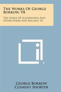 The Works of George Borrow, V8: The Songs of Scandinavia and Other Poems and Ballads, V2