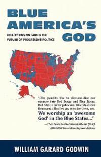 Blue America's God: Reflections on Faith and the Future of Progressive Politics