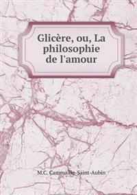 Glicere, Ou, La Philosophie de L'Amour