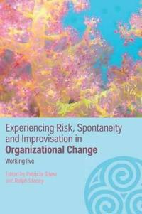 Experiencing Spontaneity, Risk & Improvisation in Organizational Life