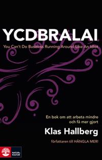 YCDBRALAI : You Can't Do Business Running Around Like An Idiot