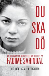 Du ska dö. En dokumentär berättelse om mordet på Fadime Sahindal