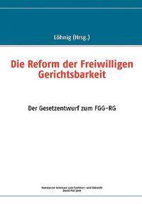 Die Reform Der Freiwilligen Gerichtsbarkeit