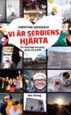 Vi är Serbiens hjärta : ett reportage om party, panik och politik