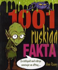 1001 ruskiga fakta : en äcklopedia med vidriga sanningar om allting...