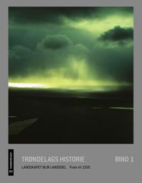 Trøndelags historie. Bd. 1 - Sigmund Kinn Alsaker, Kalle Sognnes, Lars F. Stenvik, Merete Røskaft, Olav Skevik | Inprintwriters.org