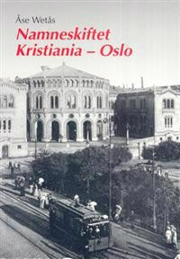 Namneskiftet Kristiania - Oslo