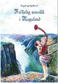 Folkeleg musikk i Rogaland = Folk music in Rogaland : hymns, chorales, ballads, bridal marches and dances : arranged for solo voice, choir, organ, piano and different instruments