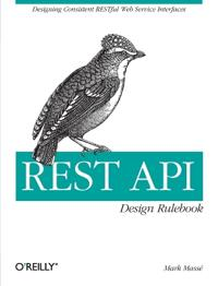 Rest API Design Rulebook: Designing Consistent Restful Web Service Interfaces