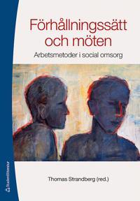 Förhållningssätt och möten : arbetsmetoder i social omsorg