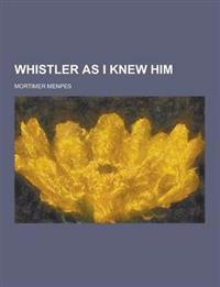 Whistler as I Knew Him